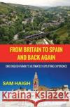From Britain to Spain and Back Again: One English Family's Ultimately Uplifting Experience Sam Haigh Emma Haigh 9781542741507 Createspace Independent Publishing Platform
