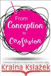 From Conception to Confusion: More Than 150 Silly, Sage Stories of Wit and Wisdom from a Mom Who's Been There Julie Davidson Rallie McAllister 9780997080827 Momosa Publishing, LLC