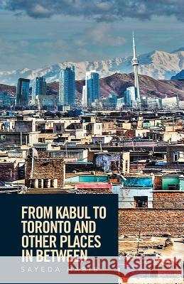 From Kabul to Toronto and Other Places in Between Sayeda Habib 9781524507916 Xlibris - książka