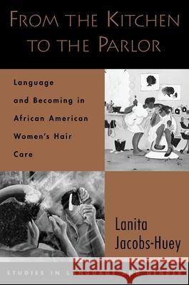 From the Kitchen to the Parlor: Language and Becoming in African American Women's Hair Care Lanita Jacobs-Huey 9780195304169 Oxford University Press - książka