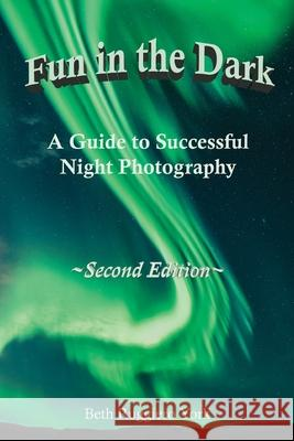 Fun in the Dark: A Guide to Successful Night Photography: A Guide to Successful Night Photography Beth Ruggier 9781636494234 Elizabeth Ruggiero - książka