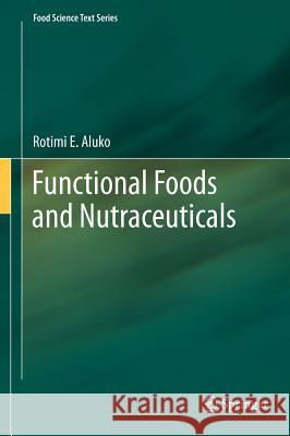 Functional Foods and Nutraceuticals  Aluko 9781461434795 Springer, Berlin - książka