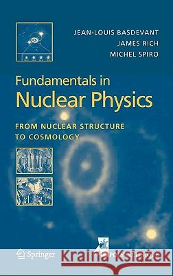 Fundamentals in Nuclear Physics : From Nuclear Structure to Cosmology J. L. Basdevant Jean-Louis Basdevant Michael Spiro 9780387016726 Springer - książka