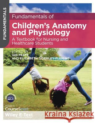 Fundamentals of Children's Anatomy and Physiology : A Textbook for Nursing and Healthcare Students Peate, Ian; Gormley–Fleming, Elizabeth 9781118625057 John Wiley & Sons - książka