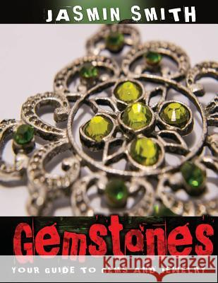 Gemstones: Your Guide to Gems and Jewelry Jasmin Smith 9781545325230 Createspace Independent Publishing Platform - książka