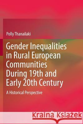 Gender Inequalities in Rural European Communities During 19th and Early 20th Century: A Historical Perspective Polly Thanailaki 9783030091781 Springer - książka