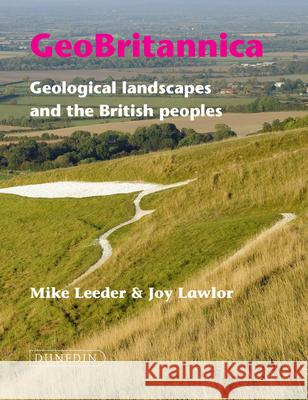 Geobritannica: Geological Landscapes and the British Peoples Mike Leeder Joy Lawlor 9781780460604 Dunedin Academic Press - książka