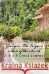 Georgia: The Empire State of the South: A 6 X 9 Lined Journal Travel Books 9781542925068 Createspace Independent Publishing Platform