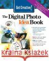 Get Creative!: The Digital Photo Idea Book
