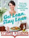 Get Lean, Stay Lean The 6-Step Program for a Happier, Healthier Body, for Life McMillan, Joanna 9781743368503