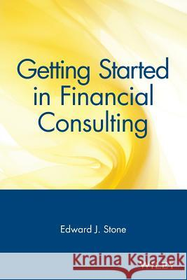 Getting Started in Financial Consulting Ed Stone Tanya Stone Edward Stone 9780471348146 John Wiley & Sons - książka
