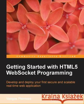 Getting Started with Html5 Websocket Programming Vangos Pterneas 9781782166962 Packt Publishing - książka