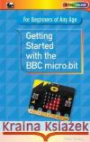 Getting Started with the BBC Micro:Bit  Tooley, Mike 9780859347709