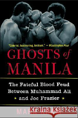 Ghosts of Manila: The Fateful Blood Feud Between Muhammad Ali and Joe Frazier Mark Kram 9780060954802 HarperCollins Publishers - książka