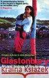 Glastonbury: An Oral History of the Music, Mud and Magic John Shearlaw Crispin Aubrey Michael Eavis 9780091897635 Ebury Press