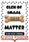 Glen of Imaal Diets Matter: Home Made Dog Treats, Blank Recipe Cookbook, 7 X 10, 100 Blank Recipe Pages Dartan Creations 9781544853611 Createspace Independent Publishing Platform