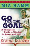 Go for the Goal: A Champion's Guide to Winning in Soccer and Life Mia Hamm Aaron Heifetz 9780060931599 HarperCollins Publishers
