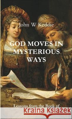 God Moves in Mysterious Ways John W. Keddie 9780244695880 Lulu.com - książka