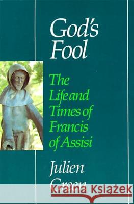 God's Fool: The Life of Francis of Assisi Julien Green 9780060634643 HarperOne - książka