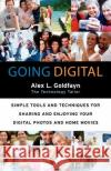 Going Digital: Simple Tools and Techniques for Sharing and Enjoying Your Digital Photos and Home Movies Alex L. Goldfayn 9780060873189 HarperCollins Publishers