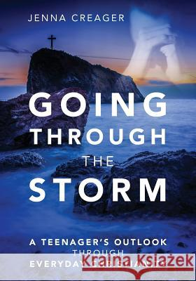 Going Through the Storm: A Teenager's Outlook Through Everyday Christianity Jenna Creager 9781478768814 Outskirts Press - książka
