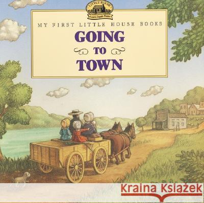Going to Town Laura Ingalls Wilder Renee Graef 9780064434522 HarperTrophy - książka