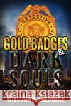 Gold Badges & Dark Souls: A Larry Gillam and Sam Lovett Novel William N. Gilmore 9781946689009 William N. Gilmore