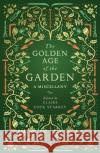 Golden Age of the Garden A Miscellany 0 9781783963201
