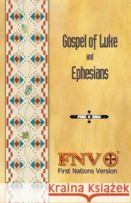 Gospel of Luke and Ephesians: First Nations Version Translation Council Fnversion Terry M. Wildman Terry M. Wildman 9780984770656 Great Thunder Publishing - książka