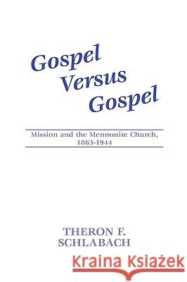 Gospel Versus Gospel: Mission and the Mennonite Church, 1863-1944 Theron F. Schlabach Wilbert R. Shenk 9781579102111 Wipf & Stock Publishers - książka