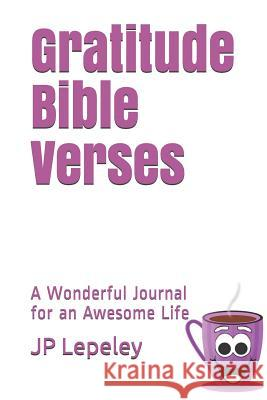 Gratitude Bible Verses: A Wonderful Journal for an Awesome Life Jp Lepeley 9781074046521 Independently Published - książka