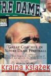 Great Coaches in Notre Dame Football: This Book Begins at the Beginning of Football and Goes to the Brian Kelly Era. Brian W. Kelly 9780998628257 Lets Go Publish!