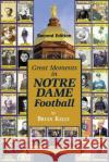 Great Moments in Notre Dame Football-- Second Edition: This Book Begins at the Beginning of Football and Goes to the Recent Brian Kelly Era. Brian W. Kelly 9780998811130 Lets Go Publish!