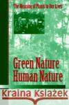Green Nature/Human Nature : THE MEANING OF PLANTS IN OUR LIVES Charles A. Lewis 9780252065101 University of Illinois Press