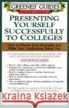 Greenes Guides to Educational Planning: Presenting Yourself Successfully to Col