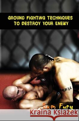 Ground Fighting Techniques to Destroy Your Enemy Mixed