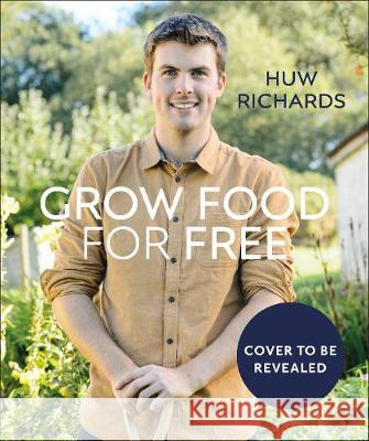 Grow Food for Free Huw Richards 9780241411995 Dorling Kindersley Ltd - książka
