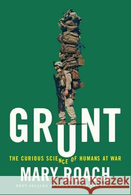 Grunt: The Curious Science of Humans at War Mary Roach 9780393245448 W. W. Norton & Company - książka