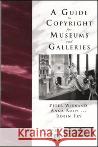 Guide to Copyright for Museums and Galleries Peter Wienand Robin Fry Anna Booy 9780415217217 Routledge - książka