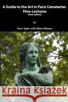 Guide to the Art in Paris Cemeteries: Pere-Lachaise Steve Soper Marie Beleyme 9781543261936 Createspace Independent Publishing Platform