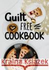 Guilt Free Cookbook: Blank Recipe Cookbook, 7 X 10, 100 Blank Recipe Pages
