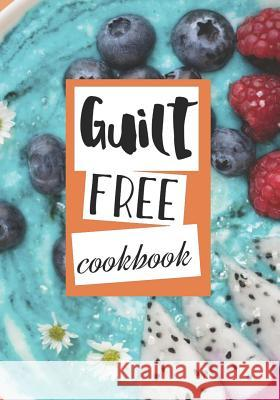 Guilt Free Cookbook: Blank Recipe Cookbook, 7 X 10, 100 Blank Recipe Pages Dartan Creations 9781545035801 Createspace Independent Publishing Platform - książka