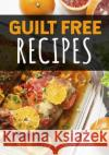 Guilt Free Recipes: Blank Recipe Cookbook, 7 X 10, 100 Blank Recipe Pages