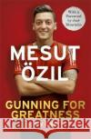 Gunning for Greatness: My Life With an Introduction by Jose Mourinho Ozil, Mesut 9781473649927