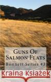 Guns of Salmon Flats: Bonnett Series #3 MR James L. McKinney 9781541128668 Createspace Independent Publishing Platform