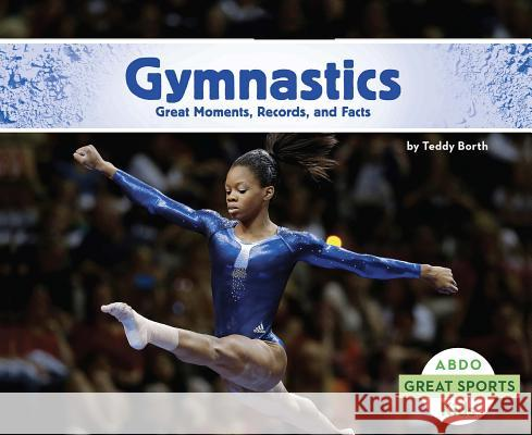 Gymnastics: Great Moments, Records, and Facts Teddy Borth 9781496611710 Capstone Classroom - książka