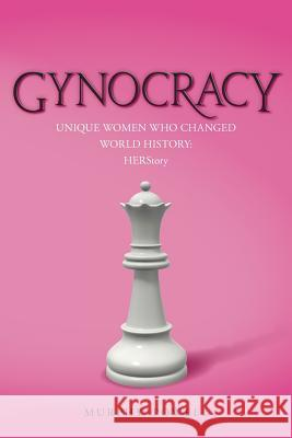 Gynocracy: Unique Women Who Changed World History: Herstory Murphy Powell 9781515262039 Createspace Independent Publishing Platform - książka