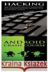 Hacking + Android Crash Course Pg Wizard Books 9781545107270 Createspace Independent Publishing Platform
