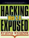 Hacking Exposed Web 2.0: Web 2.0 Security Secrets and Solutions Himanshu Dwivedi Alex Stamos Zane Lackey 9780071494618 McGraw-Hill/Osborne Media