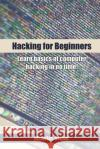 Hacking for Beginners: Learn Basics of Computer Hacking in No Time! Nicholas Brown 9781542496193 Createspace Independent Publishing Platform